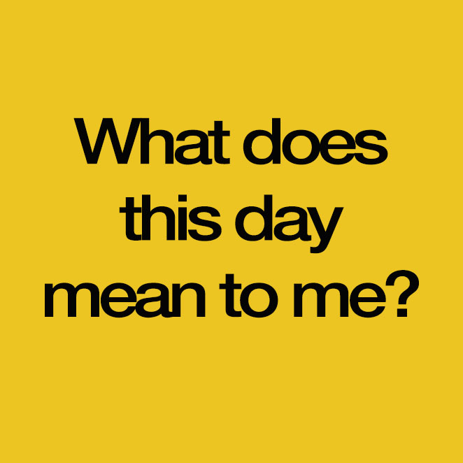 What does this day mean to me?