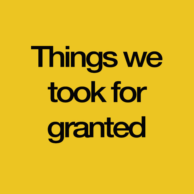 Things we Took for Granted